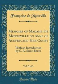 Memoirs of Madame de Motteville on Anne of Austria and Her Court, Vol. 3 of 3 by Francoise De Motteville image