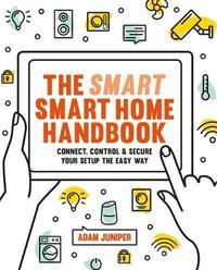 Smart Smart Home Handbook by Adam Juniper
