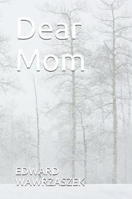 Dear Mom by Edward Wawrzaszek