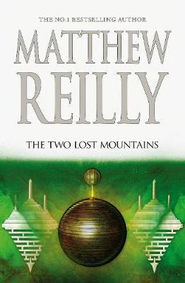 The Two Lost Mountains: A Jack West Jr Novel - #6 by Matthew Reilly