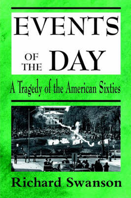 Events of the Day: A Tragedy of the American Sixties by Richard Swanson image