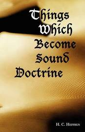 Things Which Become Sound Doctrine by H. C. Heffren image