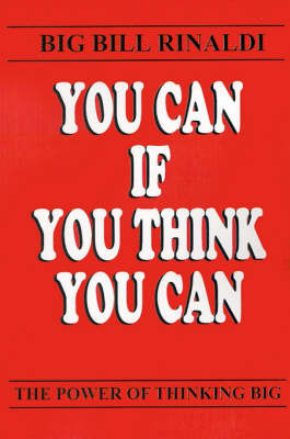 You Can If You Think You Can: The Power of Thinking Big by Bill Rinaldi