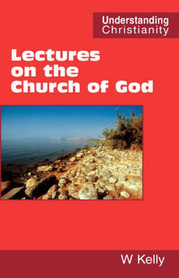 Lectures on the Church of God by William Kelly