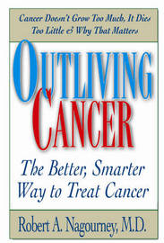 Outliving Cancer by Robert A. Nagourney