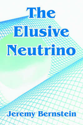 The Elusive Neutrino by Jeremy Bernstein image