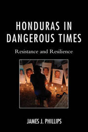 Honduras in Dangerous Times by James Phillips