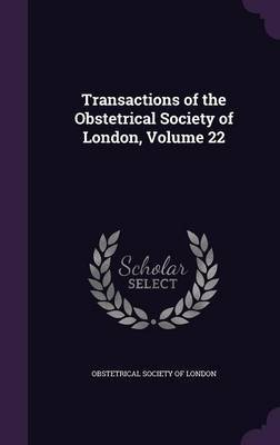 Transactions of the Obstetrical Society of London, Volume 22 image