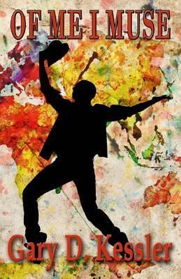 Of Me I Muse by Gary , D. Kessler