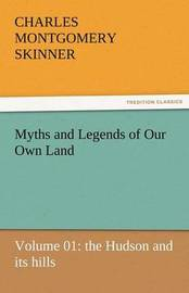 Myths and Legends of Our Own Land - Volume 01 by Charles M Skinner