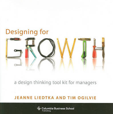 Designing for Growth by Jeanne Liedtka