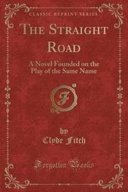The Straight Road by Clyde Fitch