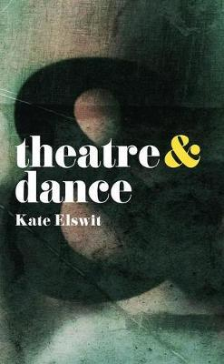 Theatre and Dance by Kate Elswit