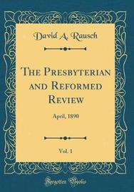 The Presbyterian and Reformed Review, Vol. 1 by David A. Rausch image