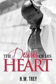 The Desires of His Heart by H. M. Trey