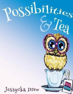 Possibilities and Tea by Jessycka Drew