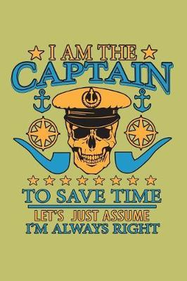I Am The Captain To save Time Let's Just Assume I'M Always Right by Books by 3am Shopper