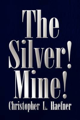 The Silver! Mine! by Christopher L. Haefner image