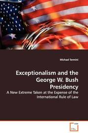 Exceptionalism and the George W. Bush Presidency by Michael Termini image