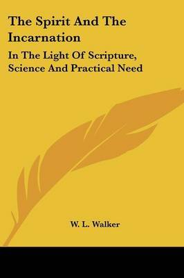 The Spirit and the Incarnation: In the Light of Scripture, Science and Practical Need by W.L. Walker image
