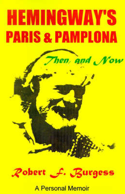 Hemingway's Paris and Pamplona, Then, and Now by Robert F. Burgess