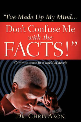 I've Made Up My Mind...Don't Confuse Me with the Facts! by Chris Axon image