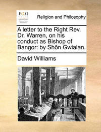 A Letter to the Right Rev. Dr. Warren, on His Conduct as Bishop of Bangor by David Williams image