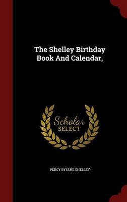 The Shelley Birthday Book and Calendar by Percy Bysshe Shelley