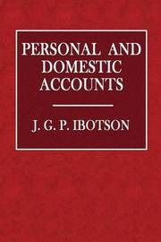 Personal and Domestic Accounts by J G. P. Ibotson