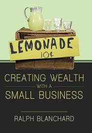 Creating Wealth with a Small Business: Strategies and Models for Entrepreneurs in the 2010s by Ralph Blanchard
