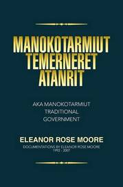 Manokotarmiut Temerneret Atanrit by Eleanor Rose Moore