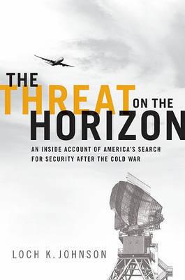 The Threat on the Horizon by Loch K Johnson