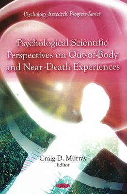 Psychological Scientific Perspectives on Out of Body and Near Death Experiences by Craig D. Murray image