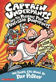 Captain Underpants and the Perilous Plot of Professor Poopypants (Book 4) by Dav Pilkey