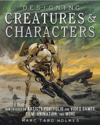 Designing Creatures and Characters by Marc Taro Holmes image
