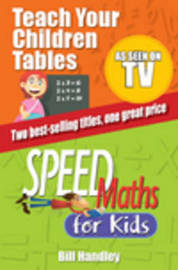 Teach Your Children Tables/Speed Maths for Kids by Bill Handley