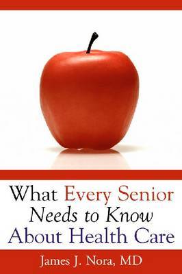 What Every Senior Needs To.. by James J Nora
