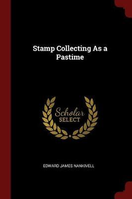 Stamp Collecting as a Pastime by Edward James Nankivell image