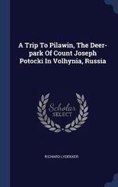 A Trip to Pilawin, the Deer-Park of Count Joseph Potocki in Volhynia, Russia by Richard Lydekker image
