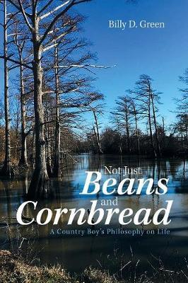 Not Just Beans and Cornbread by Billy D Green