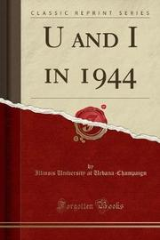 U and I in 1944 (Classic Reprint) by Illinois University at Urbana-Champaign image