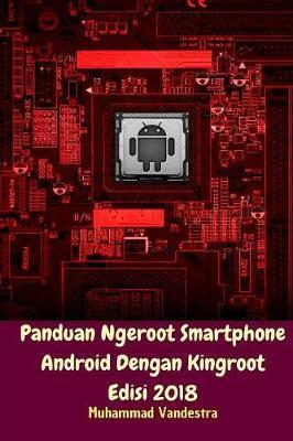 Panduan Ngeroot Smartphone Android Dengan Kingroot Edisi 2018 by Muhammad Vandestra