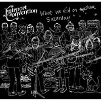 What We Did On Our Saturday by Fairport Convention