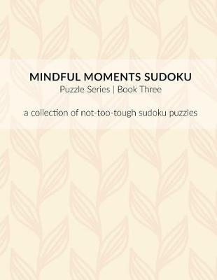 Mindful Moments Sudoku Puzzle Series Book Three by Ali Michelle Shelton