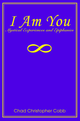 I Am You: Mystical Experiences and Epiphanies by Chad , Christopher Cobb image