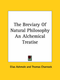 The Breviary of Natural Philosophy an Alchemical Treatise by Elias Ashmole