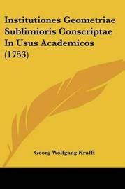 Institutiones Geometriae Sublimioris Conscriptae In Usus Academicos (1753) by Georg Wolfgang Krafft
