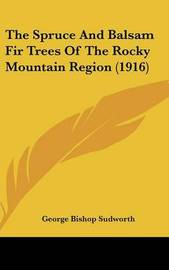 The Spruce and Balsam Fir Trees of the Rocky Mountain Region (1916) by George Bishop Sudworth image