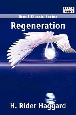 Regeneration by Sir H Rider Haggard