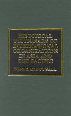 Historical Dictionary of International Organizations in Asia and the Pacific by Derek J. McDougall